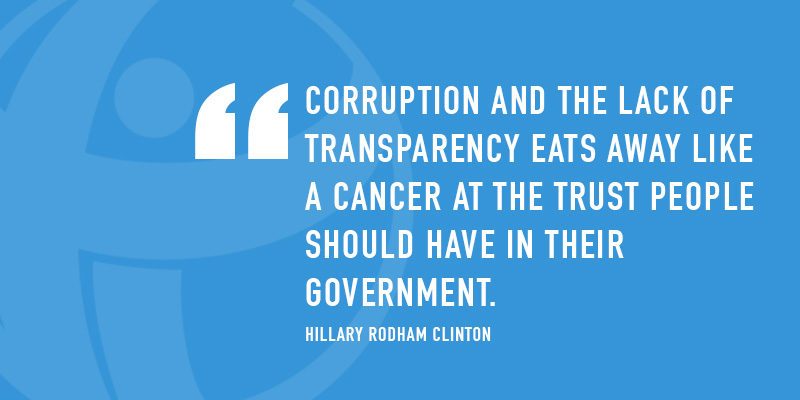 Corruption and the lack of transparency eats away like a cancer at the trust people should have in their government. - Clinton